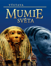 MUMIE SVĚTA MUMMIES OF THE WORLD VÝSTAVA – THE EXHIBITION